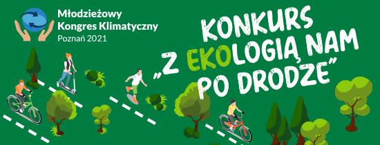 Plakat: Z prawej strony na górze logo Młodziezowego Kongresu Klimatycznego 2021, z lewej strony napis Konkurs z ekologią nam po drodze. Tło zielone, na plakacie widoczne sylwetki ludzi na rowerach, deskorolce jeżdżący pośród drzew.